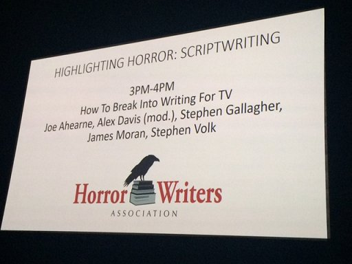Highlighting Horror: Scriptwriting. How to Break into Writing For TV.  Joe Ahearned, Alex Davis, Stephen Gallagher, James Moran, Stephen Volk
