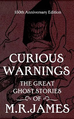 Curious warnings - the great ghost stories of M R James,
